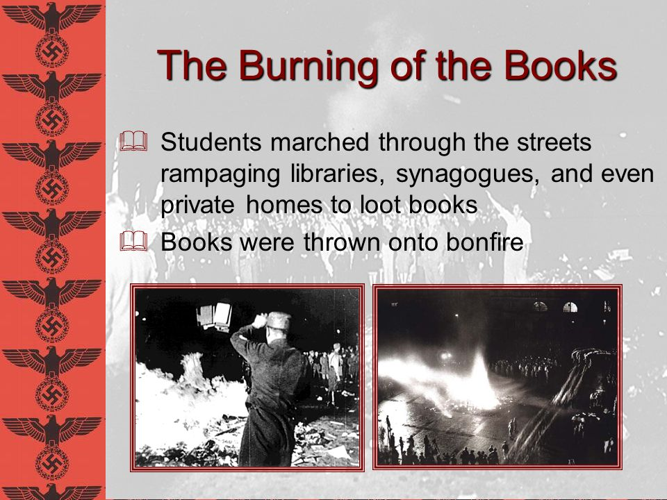 The Burning of the Books Students marched through the streets rampaging libraries, synagogues, and even private homes to loot books Books were thrown
