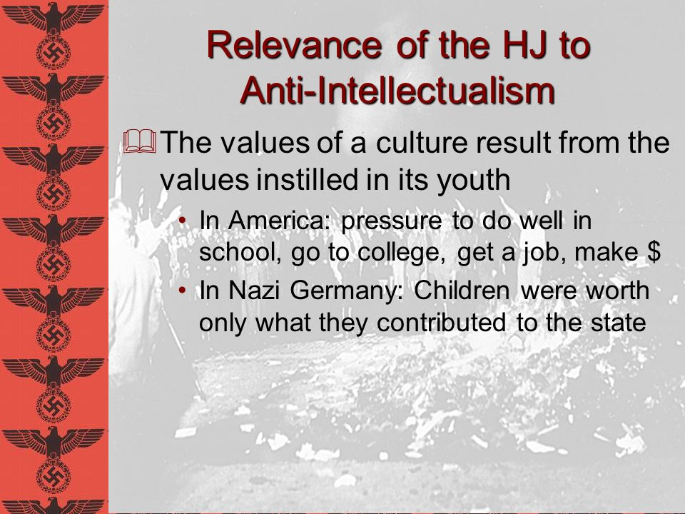 Relevance of the HJ to Anti-Intellectualism The values of a culture result from the values instilled in its youth In America: pressure to do well in s
