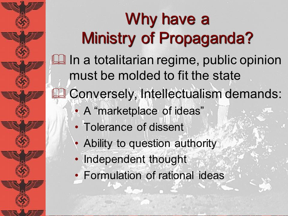 Why have a Ministry of Propaganda? In a totalitarian regime, public opinion must be molded to fit the state Conversely, Intellectualism demands: A mar