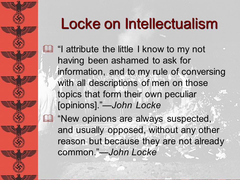Locke on Intellectualism I attribute the little I know to my not having been ashamed to ask for information, and to my rule of conversing with all des