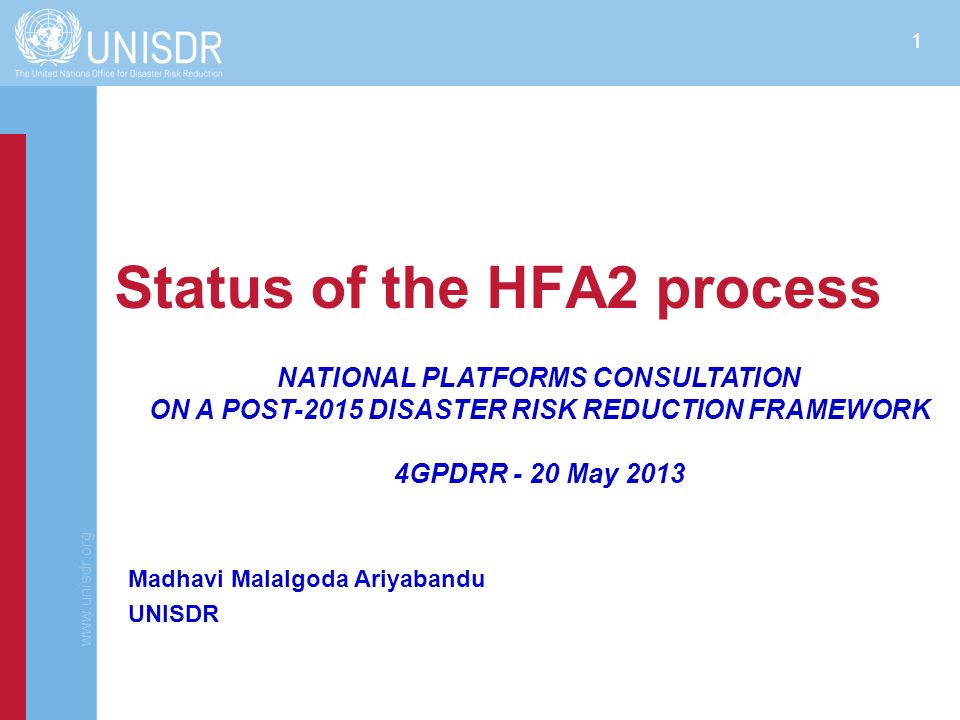 www.unisdr.org 2 Outline of the Presentation The Post 2015 Framework for Disaster Risk Reduction (HFA2) Rationale The consultation process and outcomes Consultations for HFA2 at the GPDRR Next steps