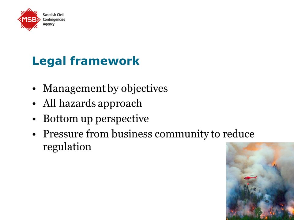 Legal framework Management by objectives All hazards approach Bottom up perspective Pressure from business community to reduce regulation