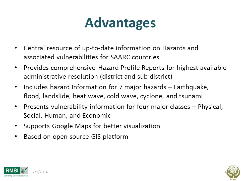 Advantages Central resource of up-to-date information on Hazards and associated vulnerabilities for SAARC countries Provides comprehensive Hazard Prof