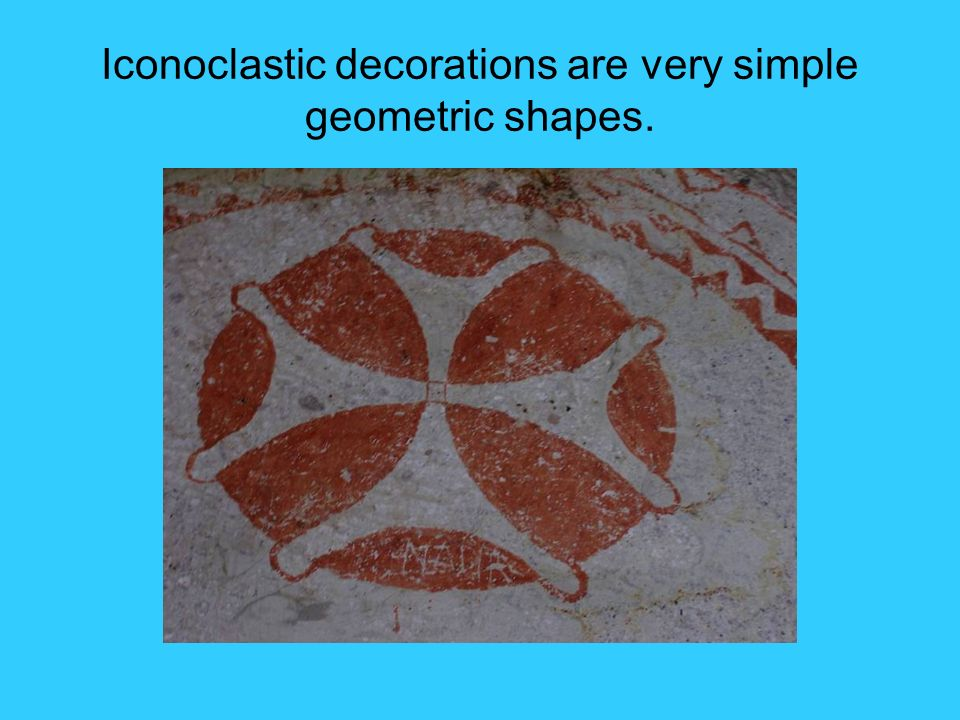Iconoclastic decorations are very simple geometric shapes.