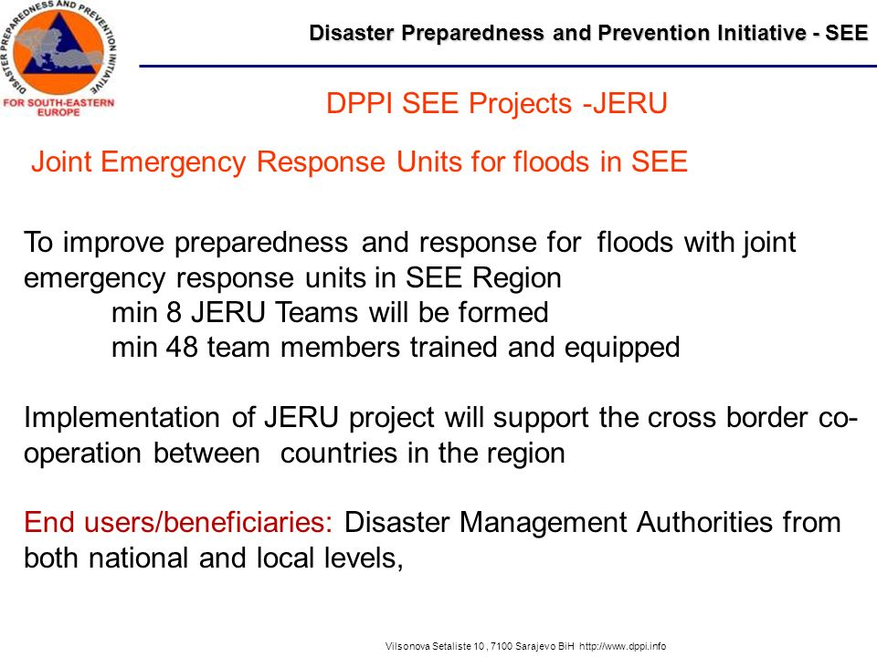 Disaster Preparedness and Prevention Initiative - SEE Vilsonova Setaliste 10, 7100 Sarajevo BiH http://www.dppi.info DPPI SEE Projects -JERU To improv
