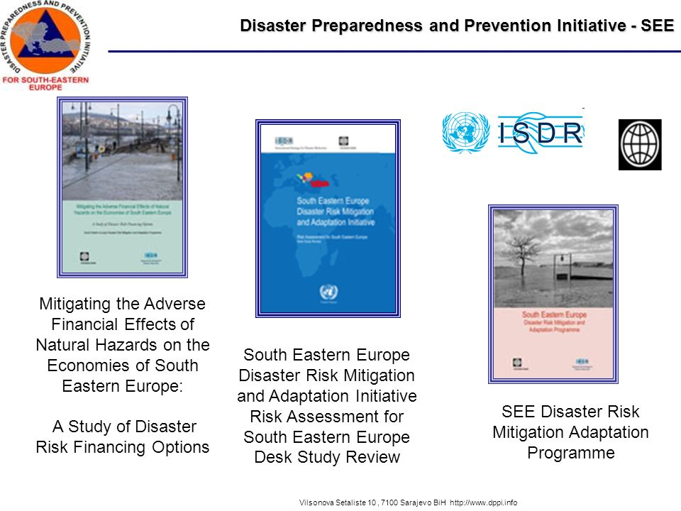 Disaster Preparedness and Prevention Initiative - SEE Vilsonova Setaliste 10, 7100 Sarajevo BiH http://www.dppi.info SEE Disaster Risk Mitigation Adap