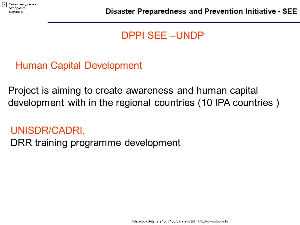 Disaster Preparedness and Prevention Initiative - SEE Vilsonova Setaliste 10, 7100 Sarajevo BiH http://www.dppi.info DPPI SEE –UNDP Human Capital Deve