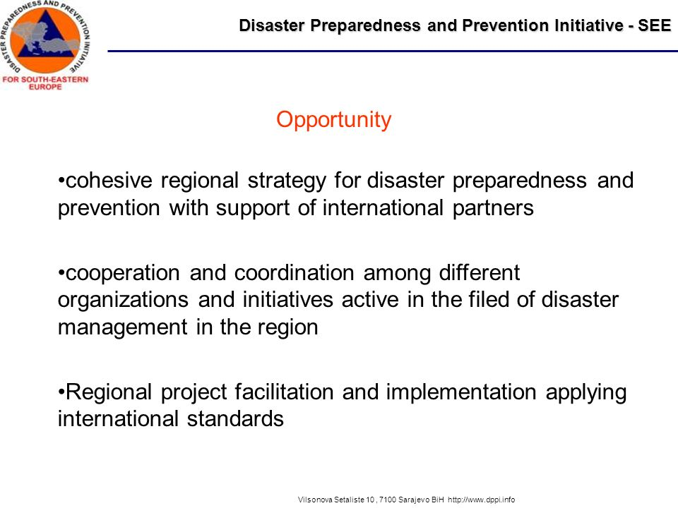 Disaster Preparedness and Prevention Initiative - SEE Vilsonova Setaliste 10, 7100 Sarajevo BiH http://www.dppi.info cohesive regional strategy for di