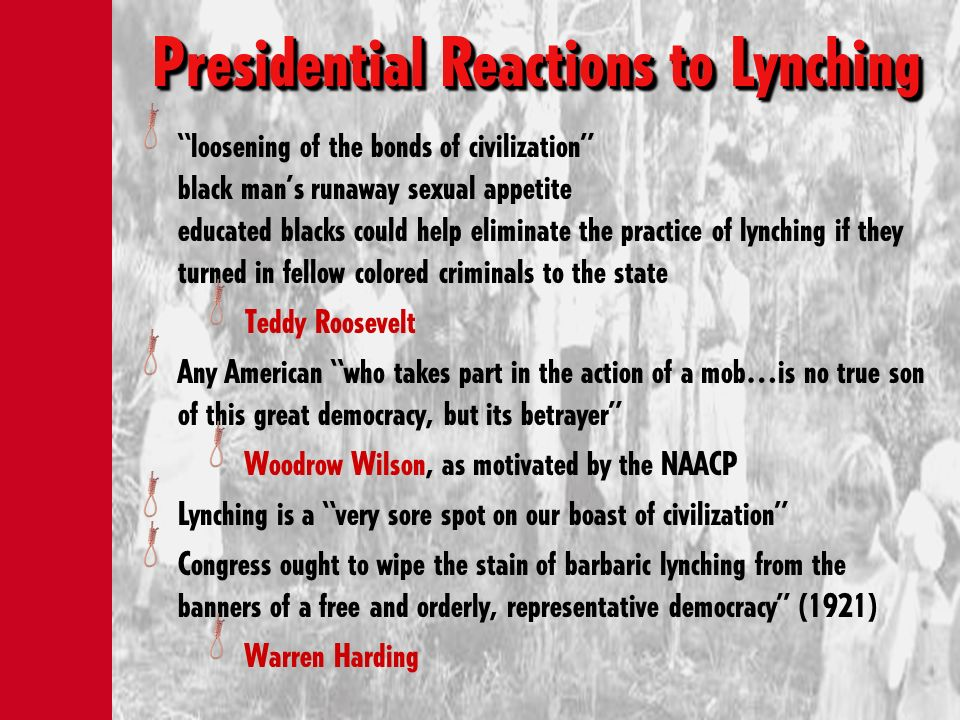 Presidential Reactions to Lynching loosening of the bonds of civilization black mans runaway sexual appetite educated blacks could help eliminate the
