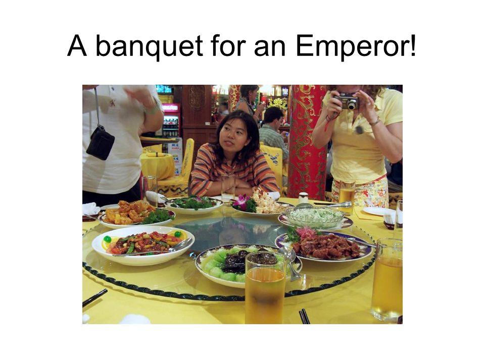 A banquet for an Emperor!