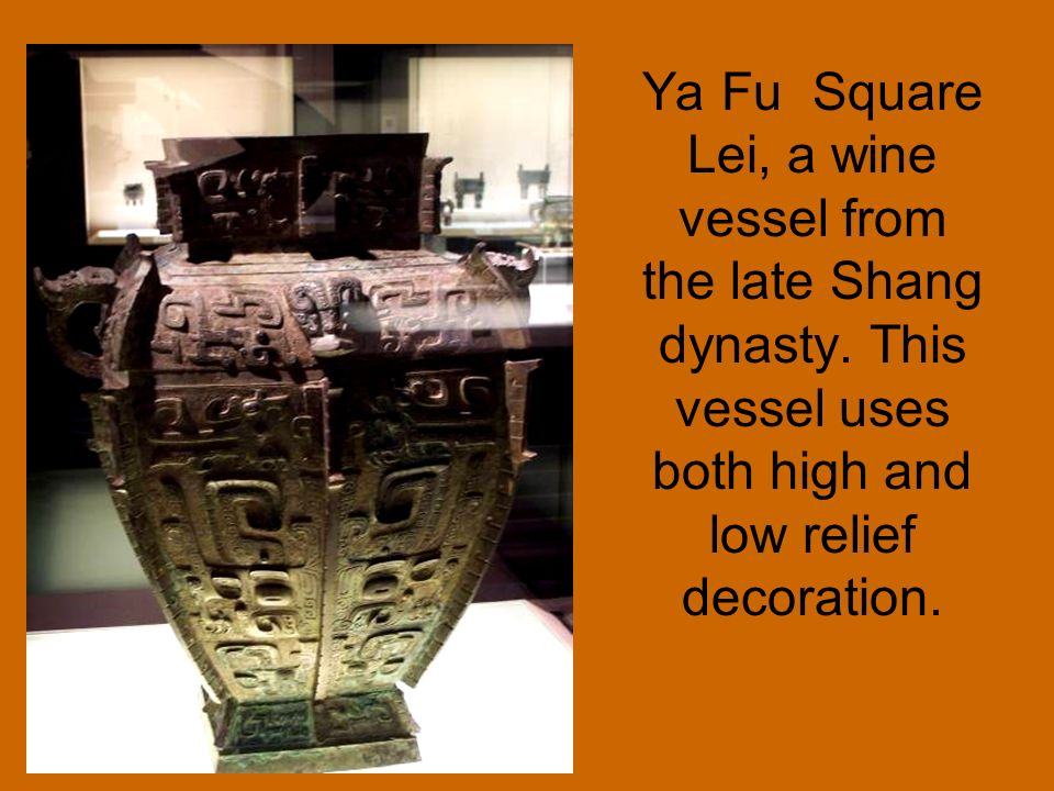 Ya Fu Square Lei, a wine vessel from the late Shang dynasty. This vessel uses both high and low relief decoration.