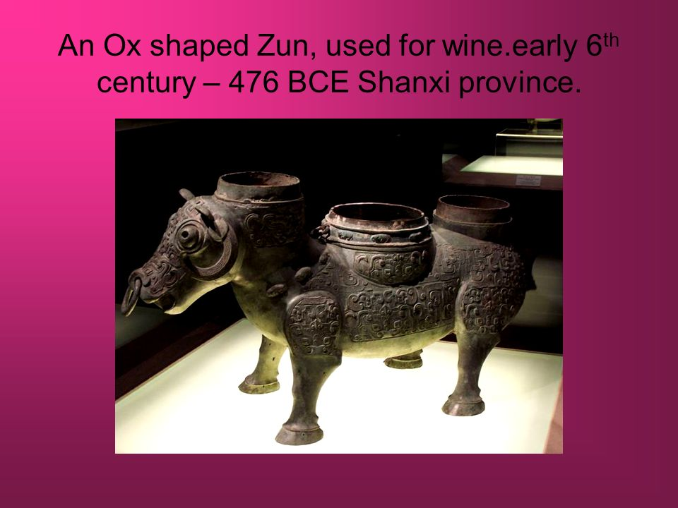 An Ox shaped Zun, used for wine.early 6 th century – 476 BCE Shanxi province.