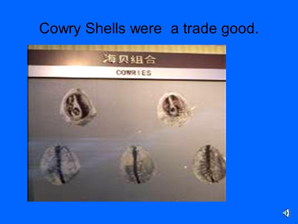 Cowry Shells were a trade good.