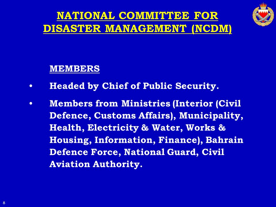 NATIONAL COMMITTEE FOR DISASTER MANAGEMENT (NCDM) MEMBERS Headed by Chief of Public Security. Members from Ministries (Interior (Civil Defence, Custom