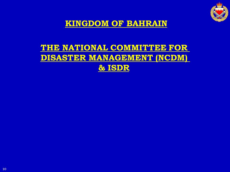 KINGDOM OF BAHRAIN 10 THE NATIONAL COMMITTEE FOR DISASTER MANAGEMENT (NCDM) & ISDR