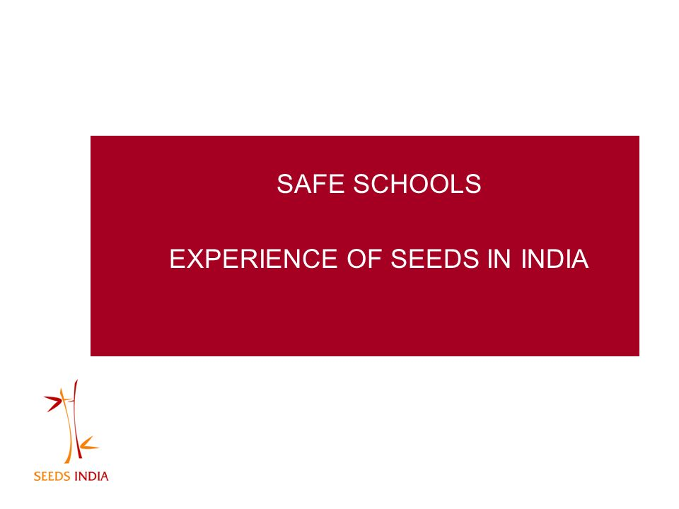SAFE SCHOOLS EXPERIENCE OF SEEDS IN INDIA