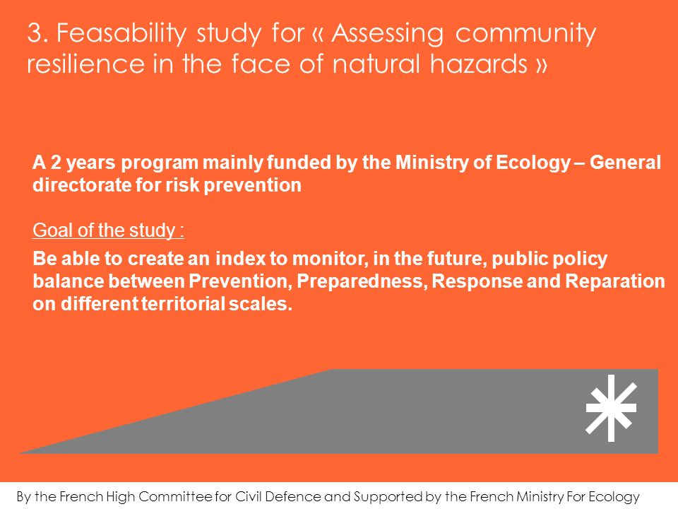 3. Feasability study for « Assessing community resilience in the face of natural hazards » A 2 years program mainly funded by the Ministry of Ecology