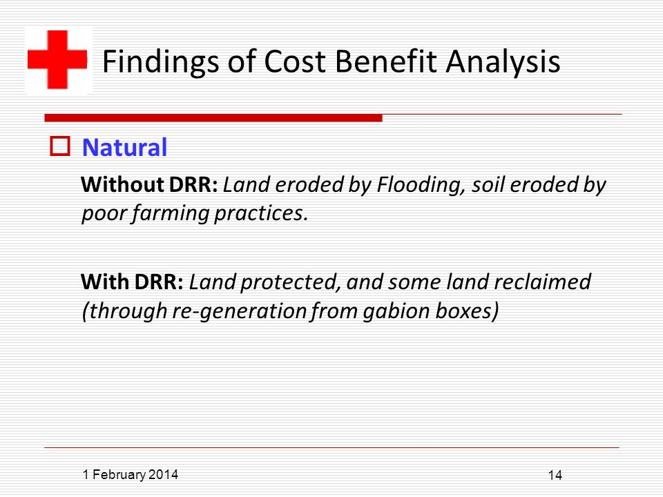 1 February 2014 14 Findings of Cost Benefit Analysis Natural Without DRR: Land eroded by Flooding, soil eroded by poor farming practices.