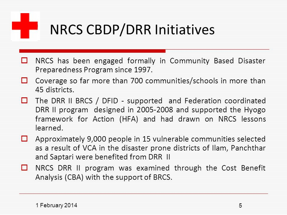 1 February 2014 5 NRCS CBDP/DRR Initiatives NRCS has been engaged formally in Community Based Disaster Preparedness Program since 1997.