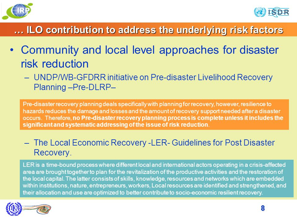 8 … ILO contribution to address the underlying risk factors Community and local level approaches for disaster risk reduction –UNDP/WB-GFDRR initiative