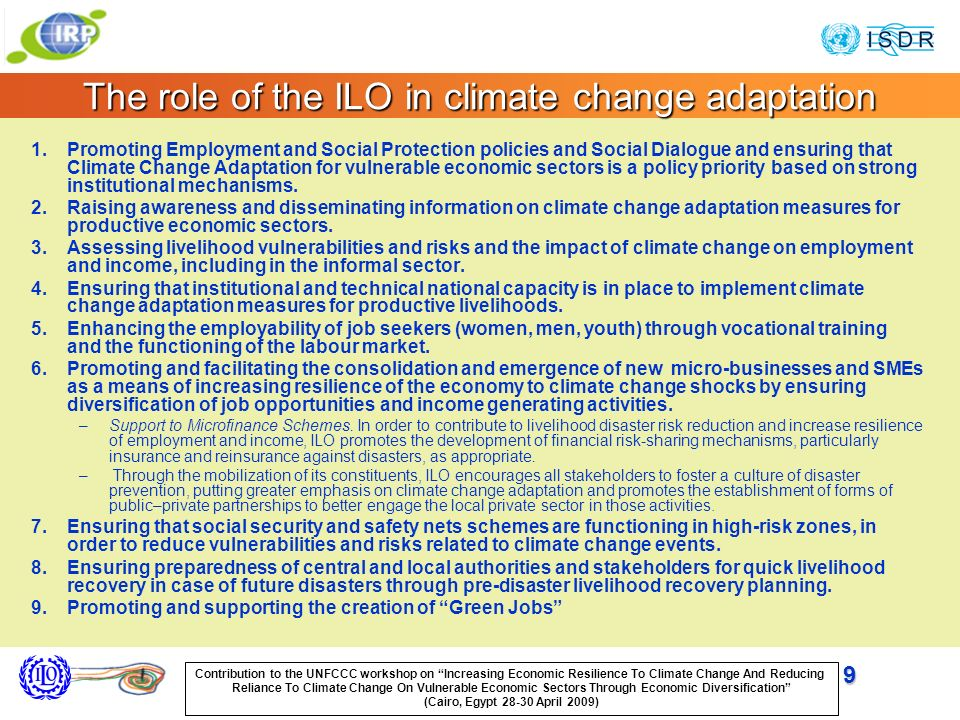 9 The role of the ILO in climate change adaptation 1.Promoting Employment and Social Protection policies and Social Dialogue and ensuring that Climate