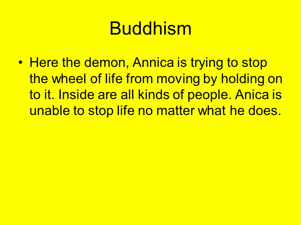 Buddhism Here the demon, Annica is trying to stop the wheel of life from moving by holding on to it.