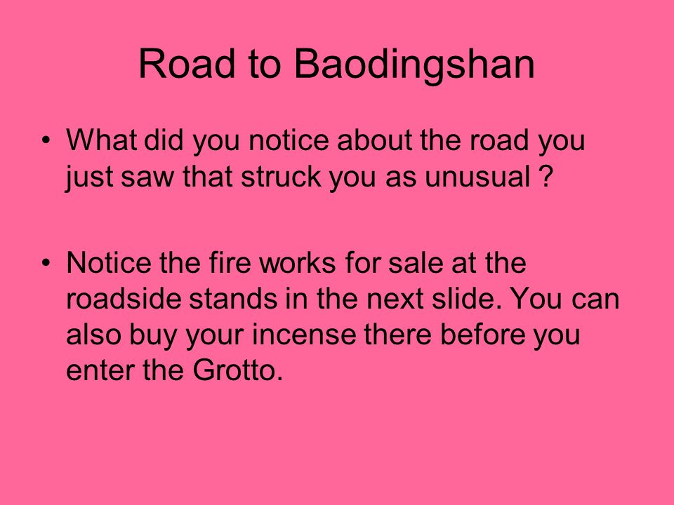 Road to Baodingshan What did you notice about the road you just saw that struck you as unusual .