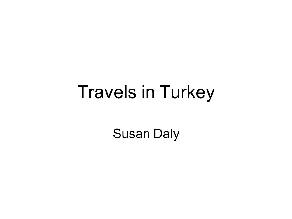 Travels in Turkey Susan Daly