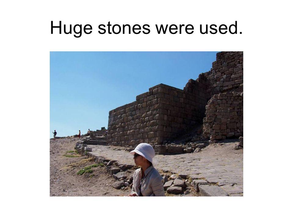 Huge stones were used.