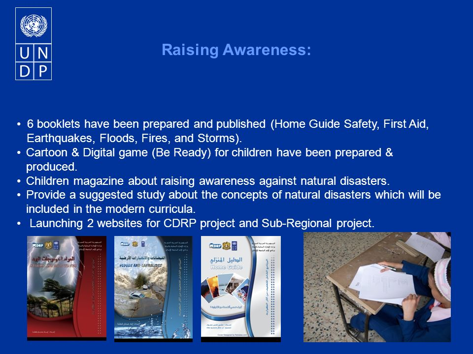 Raising Awareness: 6 booklets have been prepared and published (Home Guide Safety, First Aid, Earthquakes, Floods, Fires, and Storms).