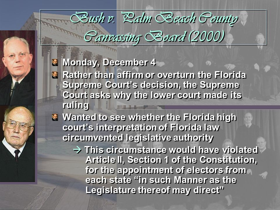Bush v. Palm Beach County Canvassing Board (2000) Monday, December 4 Rather than affirm or overturn the Florida Supreme Courts decision, the Supreme C