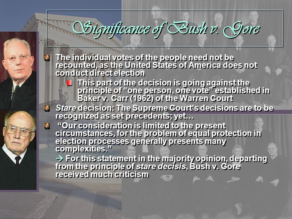 Significance of Bush v. Gore The individual votes of the people need not be recounted, as the United States of America does not conduct direct electio