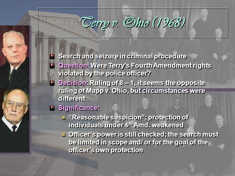Terry v. Ohio (1968): Search and seizure in criminal procedure Question: Were Terrys Fourth Amendment rights violated by the police officer? Decision: