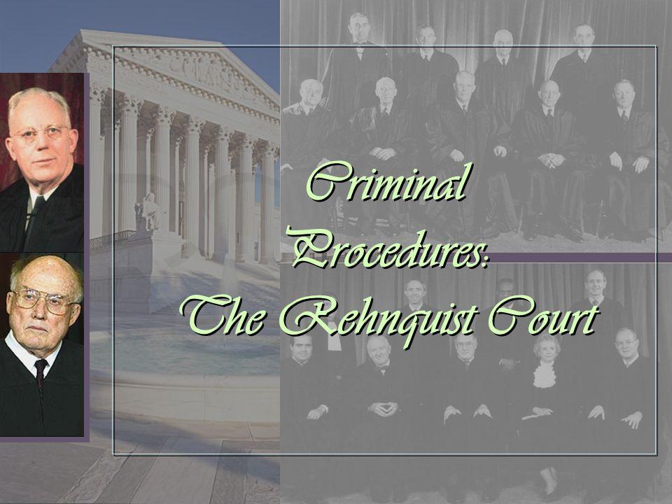 Criminal Procedures: The Rehnquist Court