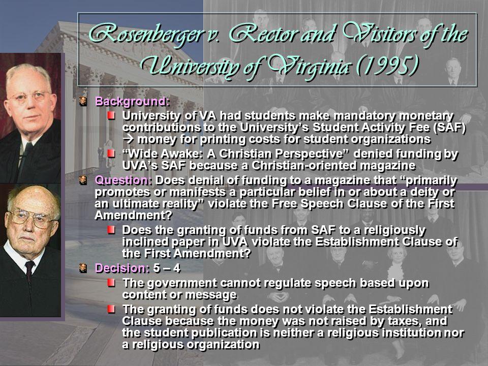Rosenberger v. Rector and Visitors of the University of Virginia (1995) Background: University of VA had students make mandatory monetary contribution