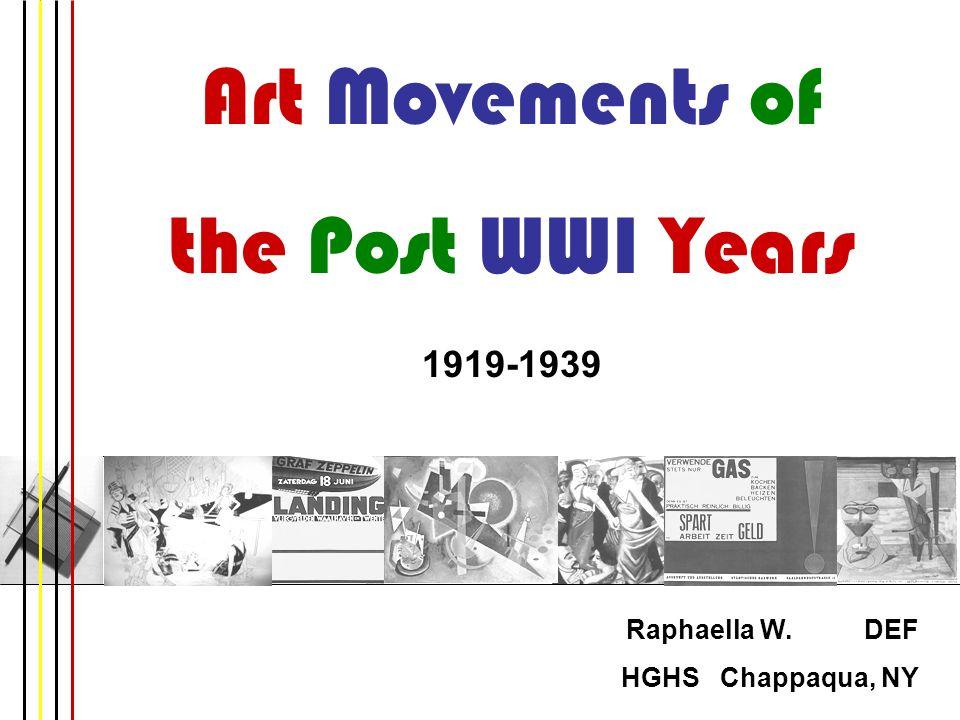 Art Movements of the Post WWI Years 1919-1939 Raphaella W. DEF HGHS Chappaqua, NY