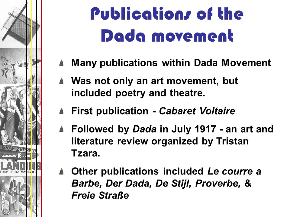 Publications of the Dada movement Many publications within Dada Movement Was not only an art movement, but included poetry and theatre. First publicat