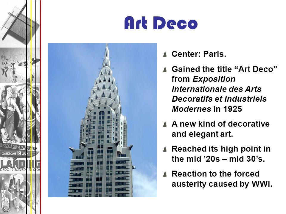 Art Deco Center: Paris. Gained the title Art Deco from Exposition Internationale des Arts Decoratifs et Industriels Modernes in 1925 A new kind of dec