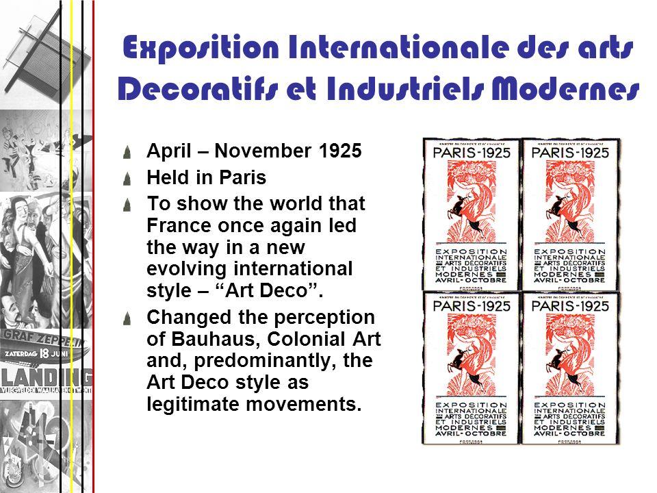 Exposition Internationale des arts Decoratifs et Industriels Modernes April – November 1925 Held in Paris To show the world that France once again led