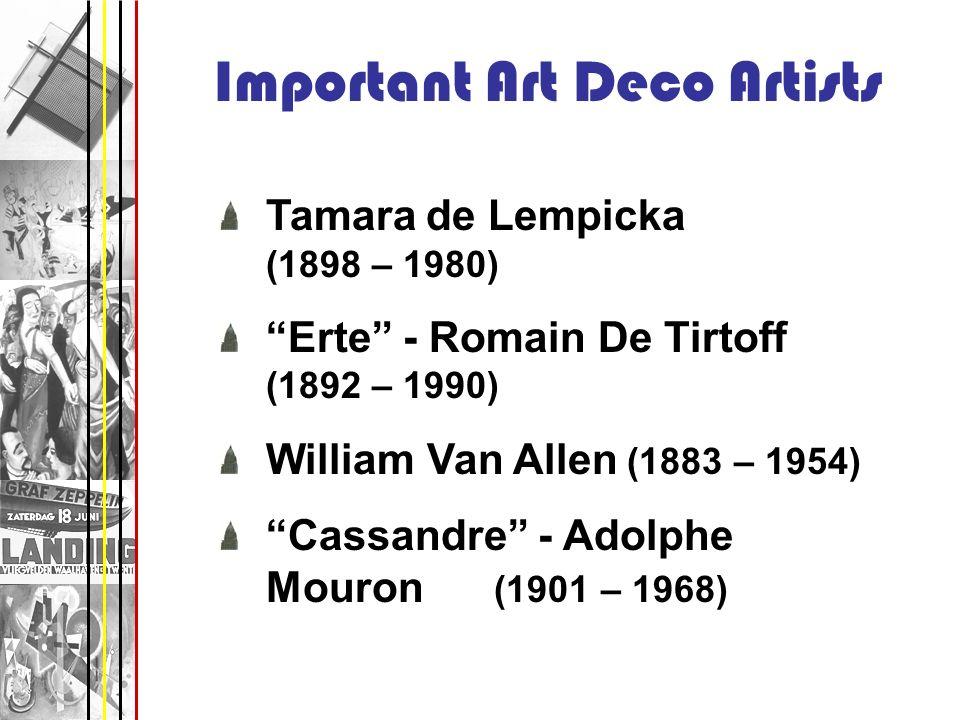 Important Art Deco Artists Tamara de Lempicka (1898 – 1980) Erte - Romain De Tirtoff (1892 – 1990) William Van Allen (1883 – 1954) Cassandre - Adolphe