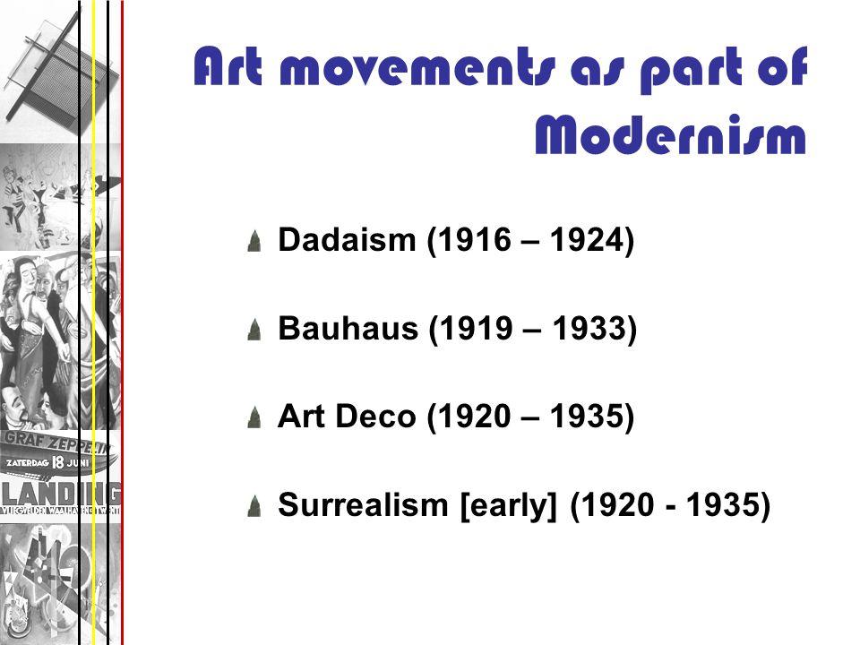 Art movements as part of Modernism Dadaism (1916 – 1924) Bauhaus (1919 – 1933) Art Deco (1920 – 1935) Surrealism [early] (1920 - 1935)