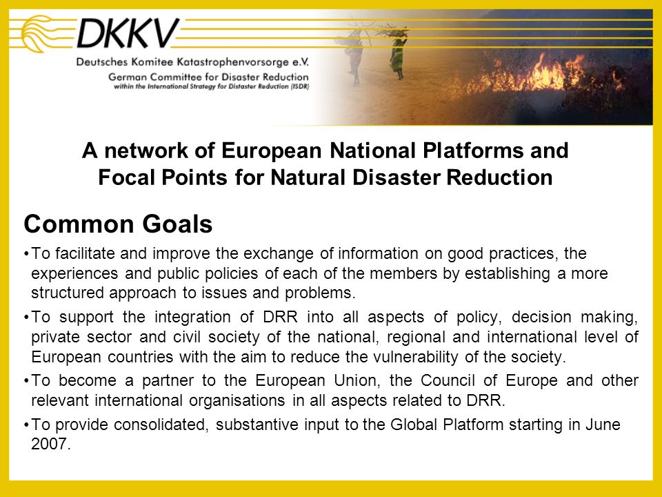 A network of European National Platforms and Focal Points for Natural Disaster Reduction Common Goals To facilitate and improve the exchange of inform