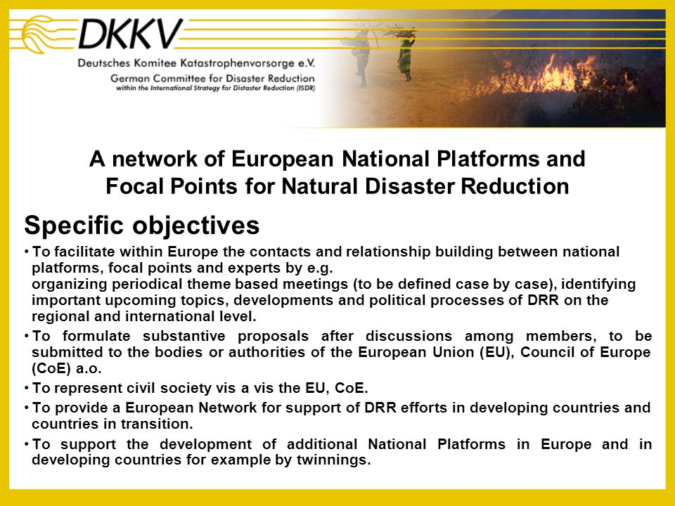 A network of European National Platforms and Focal Points for Natural Disaster Reduction Specific objectives To facilitate within Europe the contacts