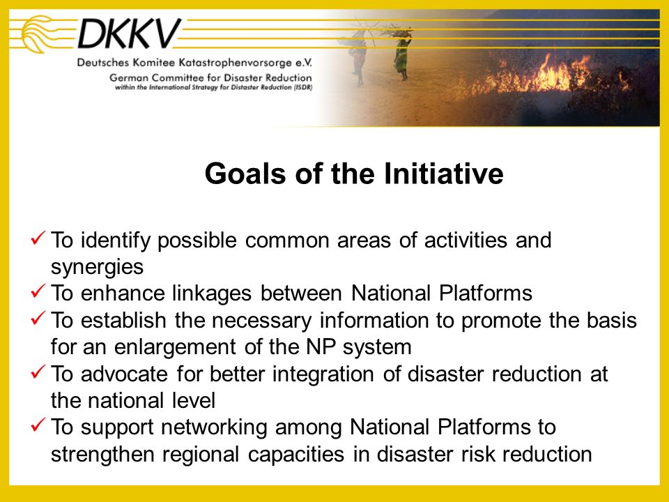 A network of European National Platforms and Focal Points for Natural Disaster Reduction Common Goals To facilitate and improve the exchange of information on good practices, the experiences and public policies of each of the members by establishing a more structured approach to issues and problems.