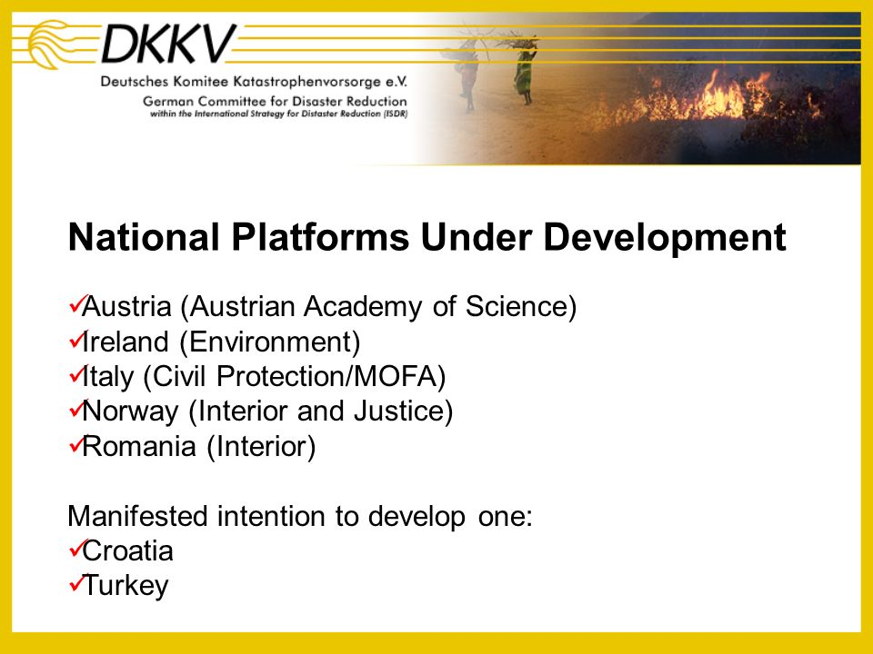 National Platforms Under Development Austria (Austrian Academy of Science) Ireland (Environment) Italy (Civil Protection/MOFA) Norway (Interior and Ju