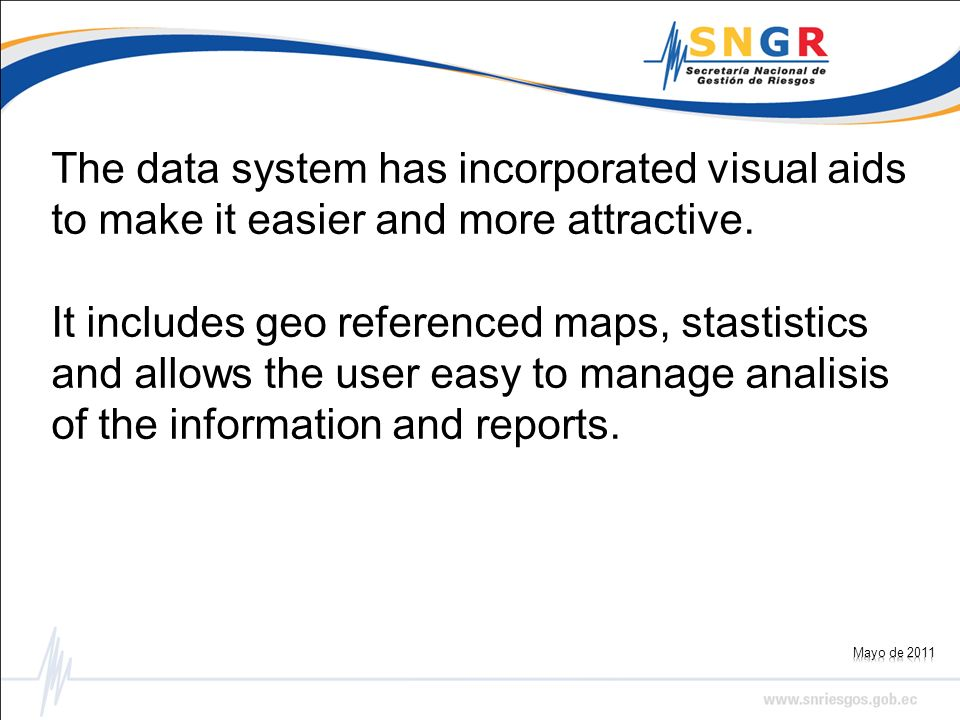 The data system has incorporated visual aids to make it easier and more attractive. It includes geo referenced maps, stastistics and allows the user e