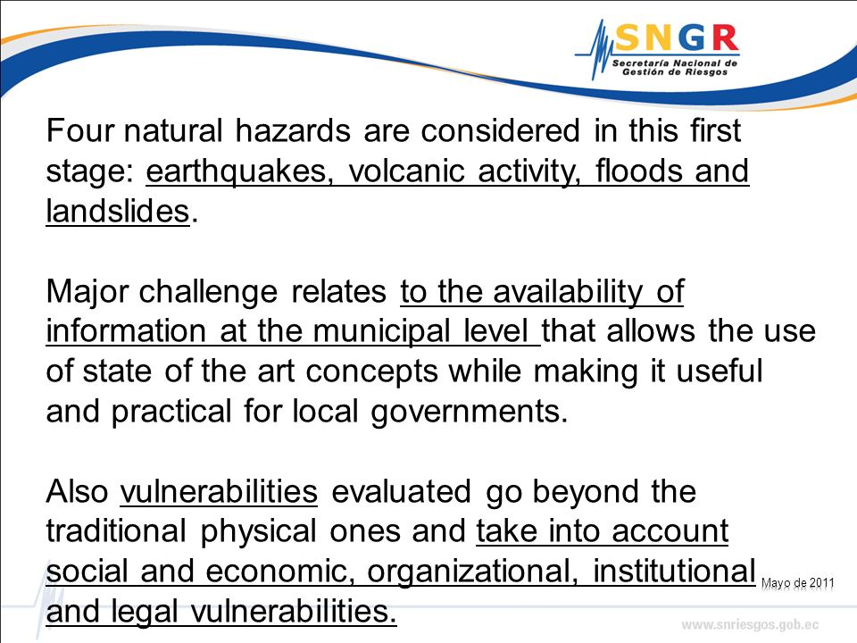 Four natural hazards are considered in this first stage: earthquakes, volcanic activity, floods and landslides. Major challenge relates to the availab
