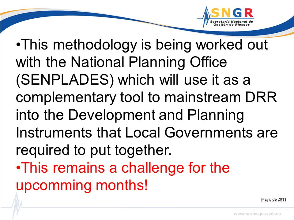 This methodology is being worked out with the National Planning Office (SENPLADES) which will use it as a complementary tool to mainstream DRR into th