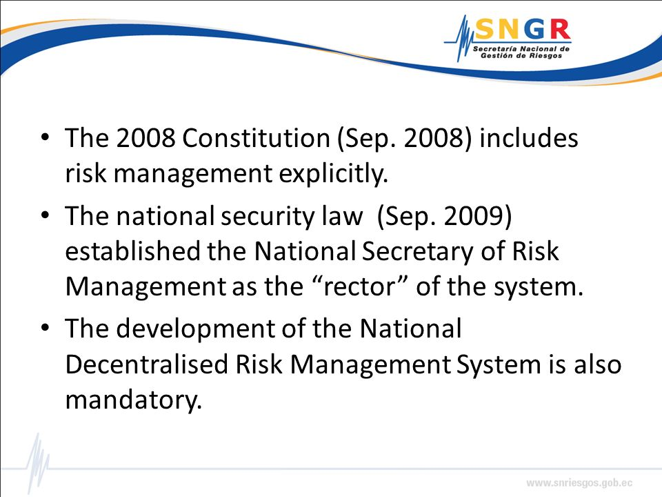 The 2008 Constitution (Sep. 2008) includes risk management explicitly. The national security law (Sep. 2009) established the National Secretary of Ris