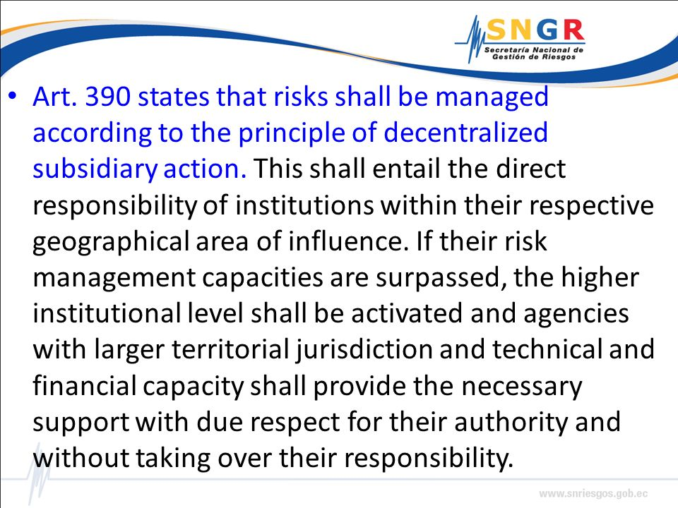 Art. 390 states that risks shall be managed according to the principle of decentralized subsidiary action. This shall entail the direct responsibility